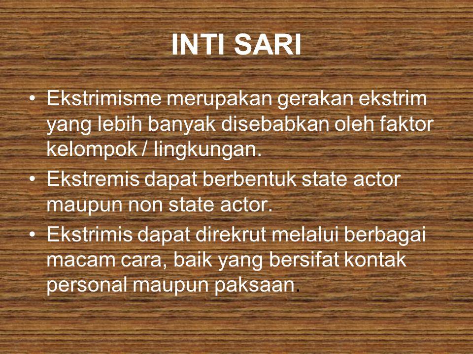 INTI SARI Ekstrimisme merupakan gerakan ekstrim yang lebih banyak disebabkan oleh faktor kelompok / lingkungan.