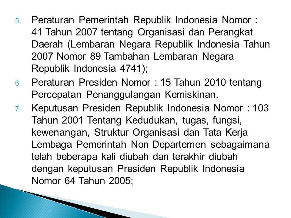Peraturan Pemerintah Republik Indonesia Nomor : 41 Tahun 2007 tentang Organisasi dan Perangkat Daerah (Lembaran Negara Republik Indonesia Tahun 2007 Nomor 89 Tambahan Lembaran Negara Republik Indonesia 4741);