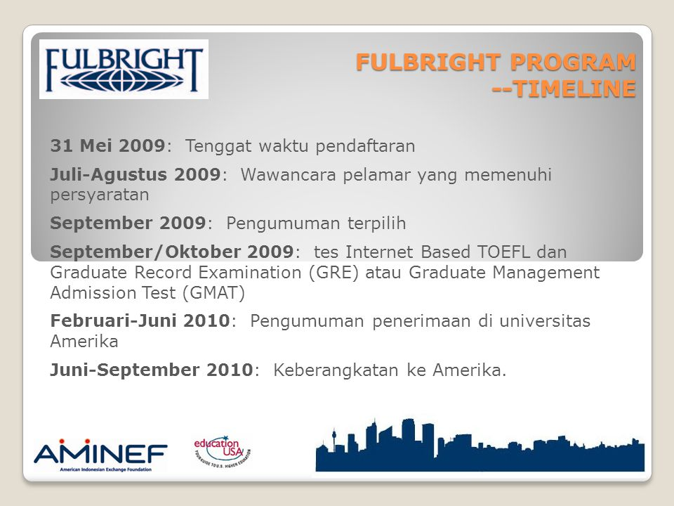 FULBRIGHT PROGRAM --TIMELINE 31 Mei 2009: Tenggat waktu pendaftaran