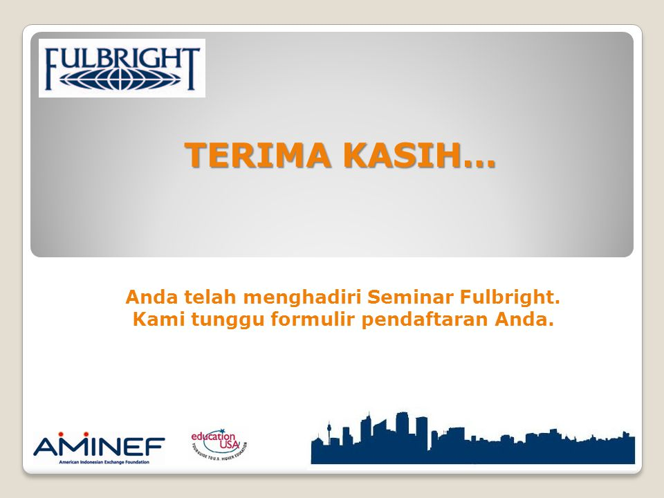 TERIMA KASIH… Anda telah menghadiri Seminar Fulbright.