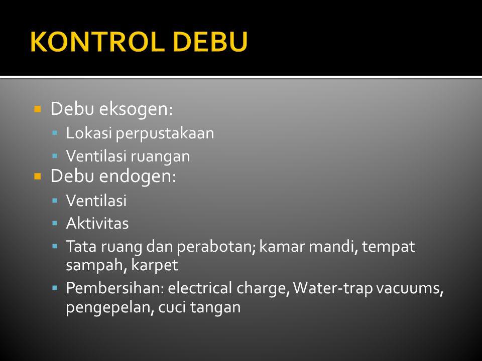 KONTROL DEBU Debu eksogen: Debu endogen: Lokasi perpustakaan