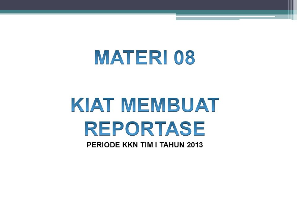 KIAT MEMBUAT REPORTASE