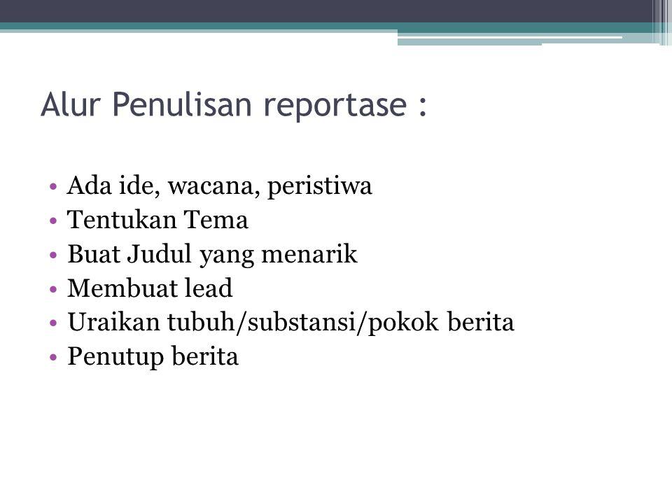 Alur Penulisan reportase :