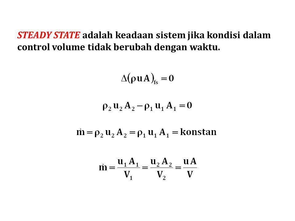 STEADY STATE adalah keadaan sistem jika kondisi dalam control volume tidak berubah dengan waktu.