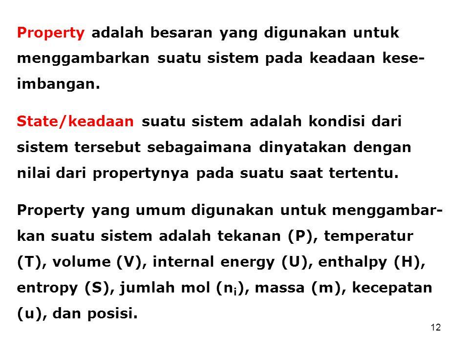 Property adalah besaran yang digunakan untuk menggambarkan suatu sistem pada keadaan kese- imbangan.