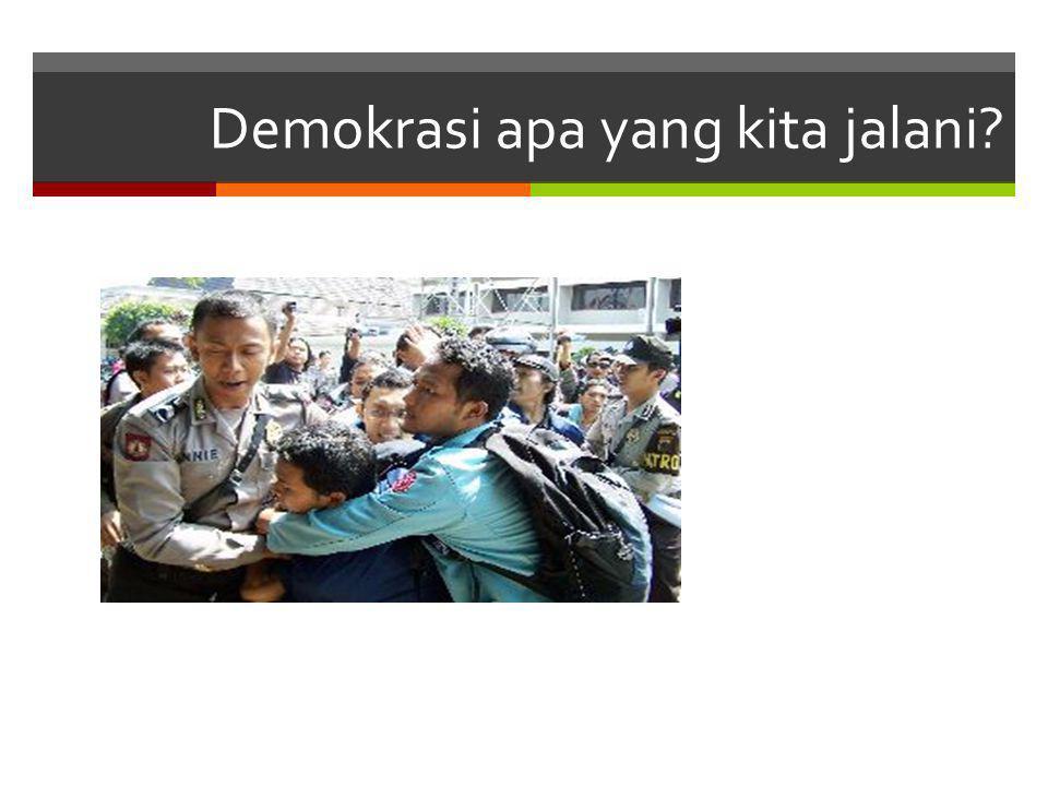 Demokrasi apa yang kita jalani