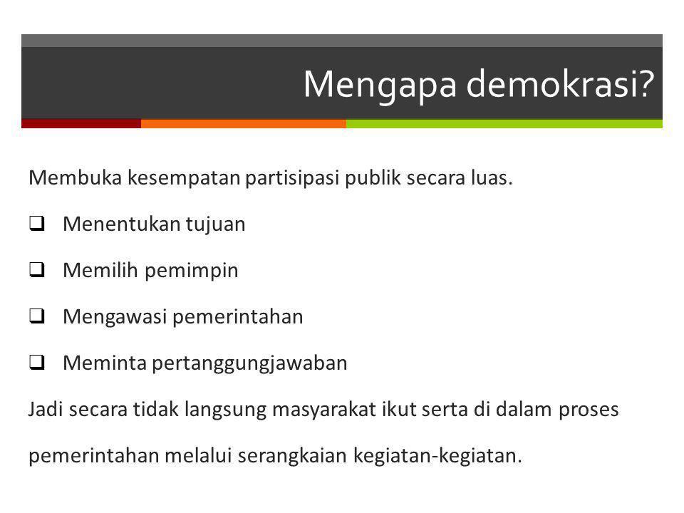Mengapa demokrasi Membuka kesempatan partisipasi publik secara luas.