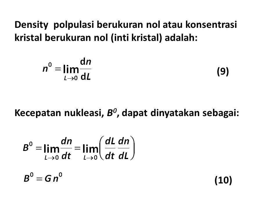 Density polpulasi berukuran nol atau konsentrasi kristal berukuran nol (inti kristal) adalah: