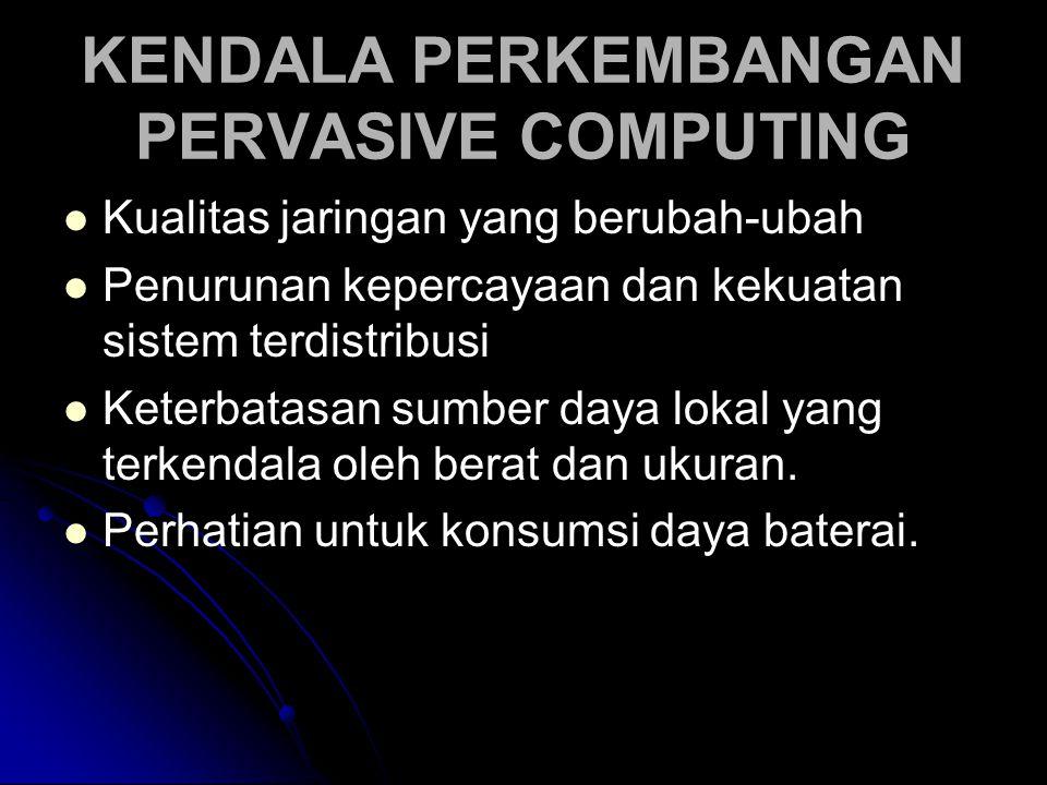 KENDALA PERKEMBANGAN PERVASIVE COMPUTING