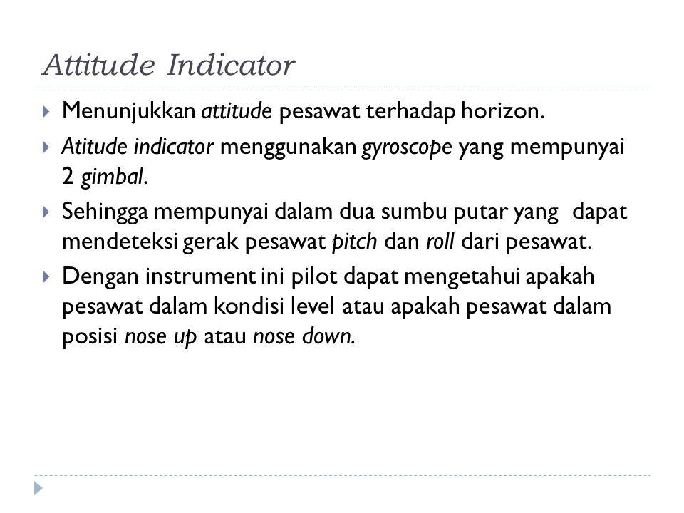 Attitude Indicator Menunjukkan attitude pesawat terhadap horizon.