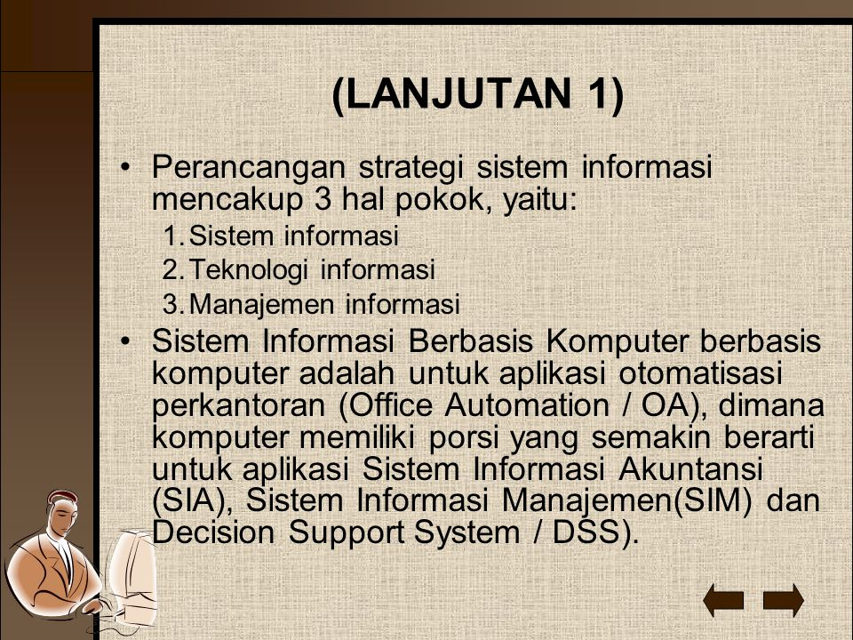 (LANJUTAN 1) Perancangan strategi sistem informasi mencakup 3 hal pokok, yaitu: Sistem informasi. Teknologi informasi.