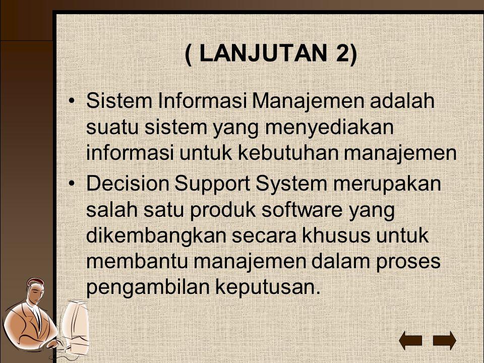 ( LANJUTAN 2) Sistem Informasi Manajemen adalah suatu sistem yang menyediakan informasi untuk kebutuhan manajemen.