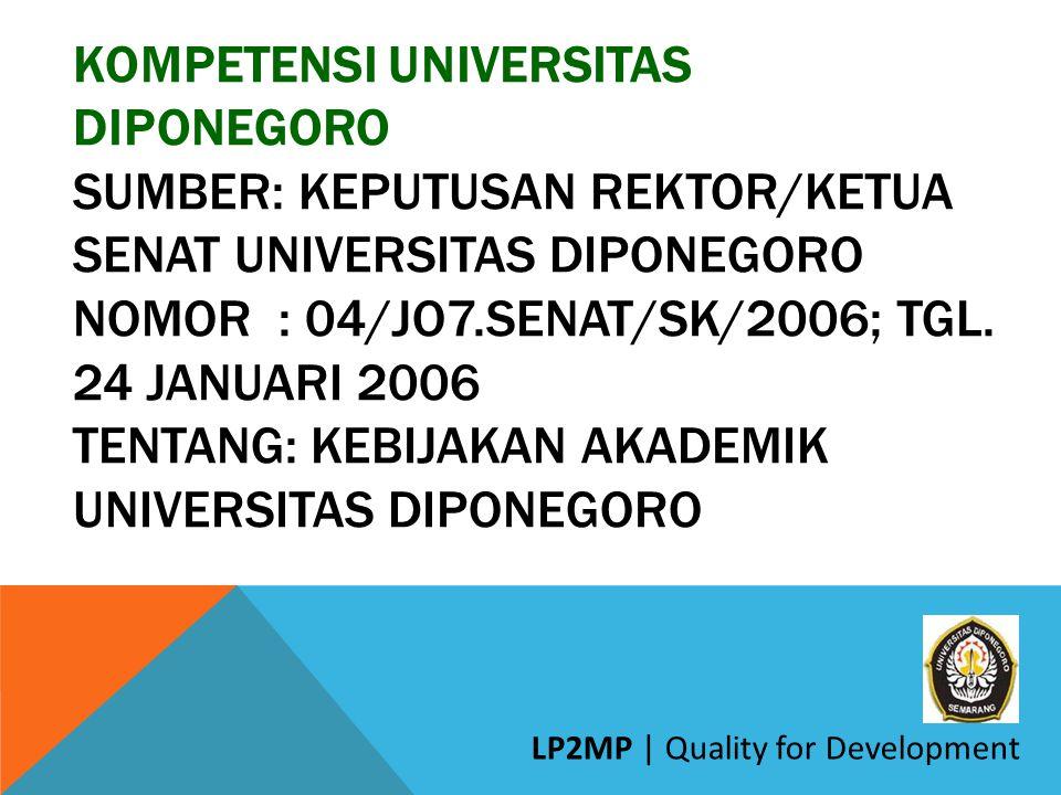 Kompetensi Universitas Diponegoro Sumber: KEPUTUSAN REKTOR/KETUA SENAT UNIVERSITAS DIPONEGORO Nomor : 04/JO7.SENAT/SK/2006; tgl. 24 Januari 2006 Tentang: KEBIJAKAN AKADEMIK UNIVERSITAS DIPONEGORO