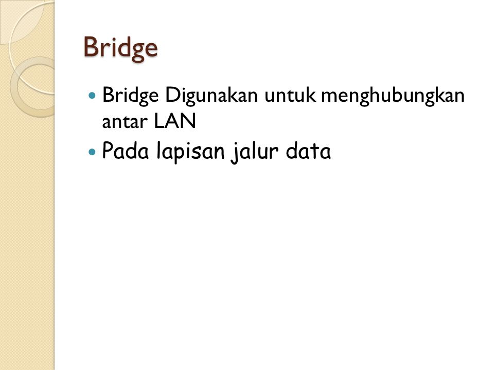 Bridge Bridge Digunakan untuk menghubungkan antar LAN