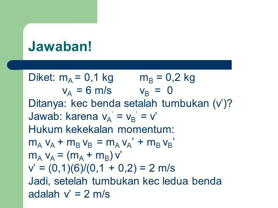 Jawaban! Diket: mA = 0,1 kg mB = 0,2 kg vA = 6 m/s vB = 0