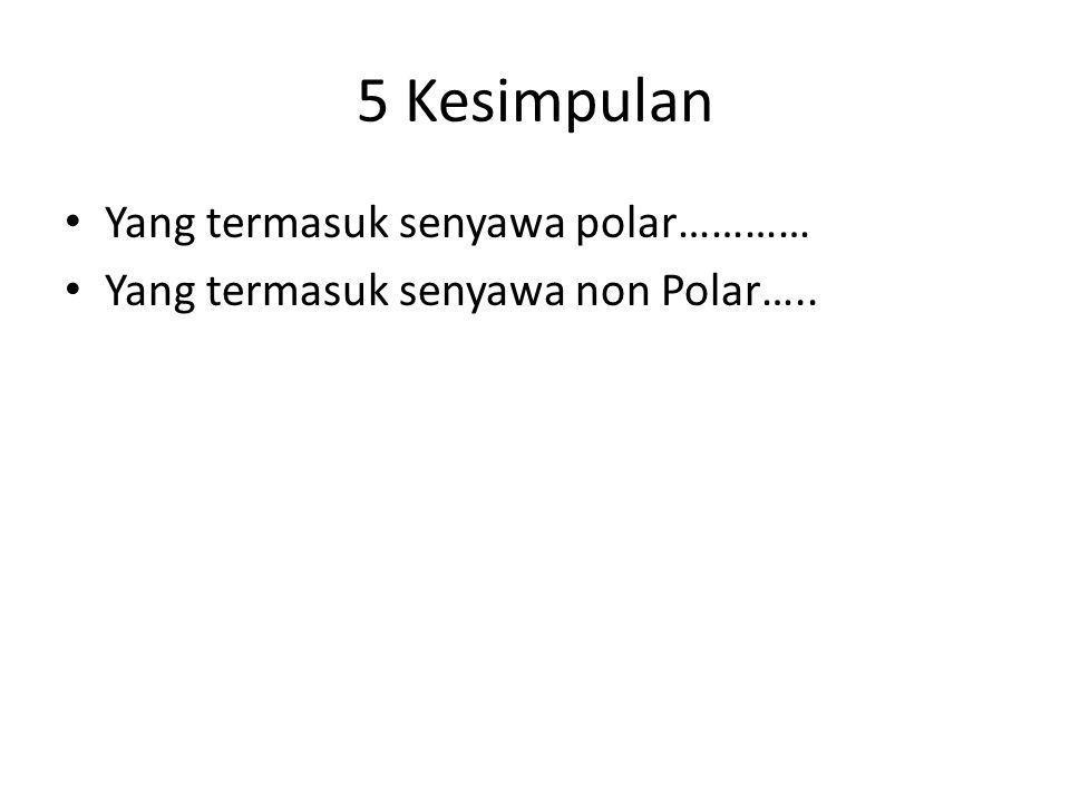 5 Kesimpulan Yang termasuk senyawa polar…………