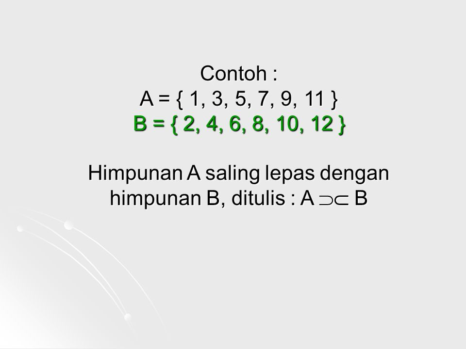 Himpunan A saling lepas dengan himpunan B, ditulis : A  B