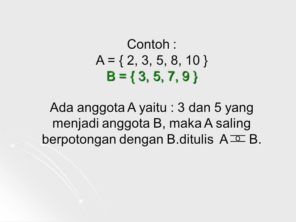 Contoh : A = { 2, 3, 5, 8, 10 } B = { 3, 5, 7, 9 }