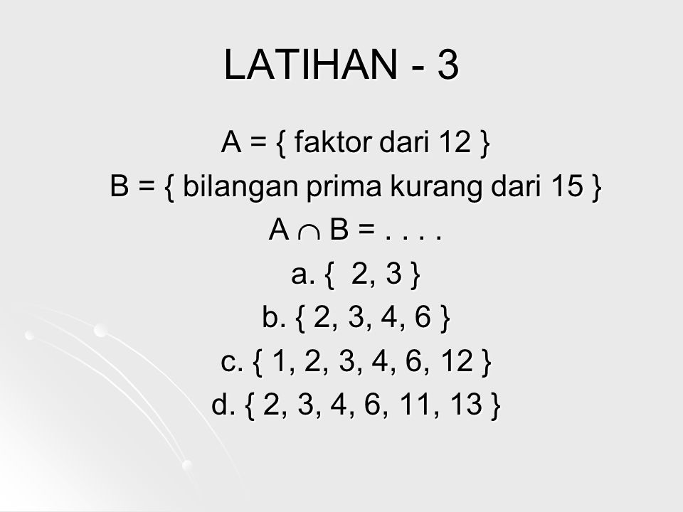 B = { bilangan prima kurang dari 15 }