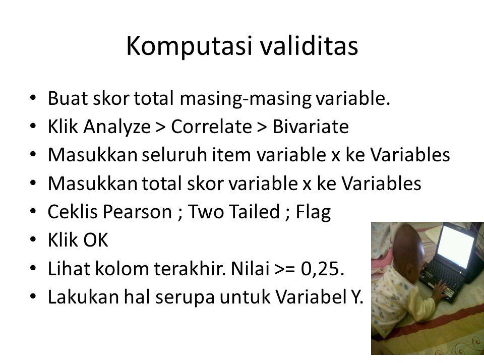 Komputasi validitas Buat skor total masing-masing variable.