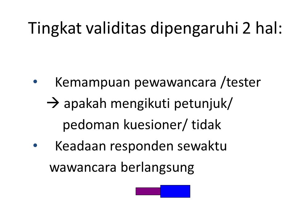 Tingkat validitas dipengaruhi 2 hal: