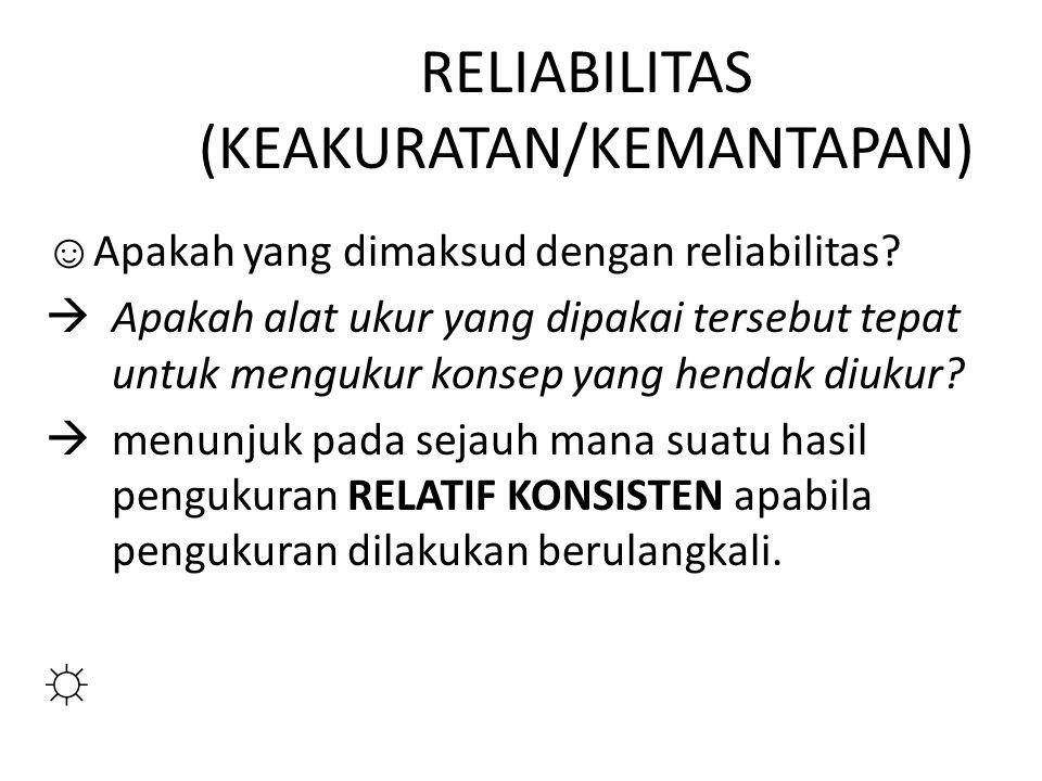 RELIABILITAS (KEAKURATAN/KEMANTAPAN)