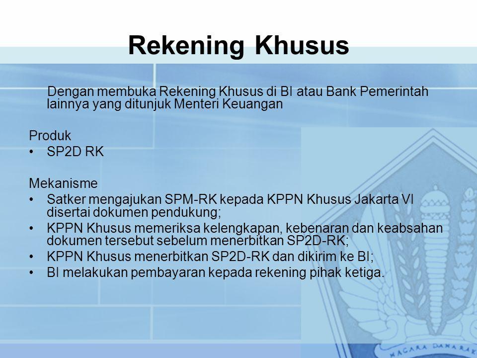 Rekening Khusus Dengan membuka Rekening Khusus di BI atau Bank Pemerintah lainnya yang ditunjuk Menteri Keuangan.
