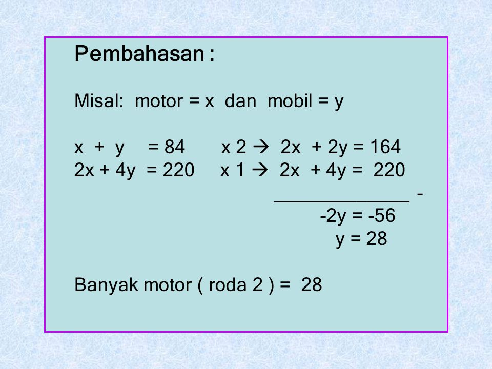 Pembahasan : Misal: motor = x dan mobil = y