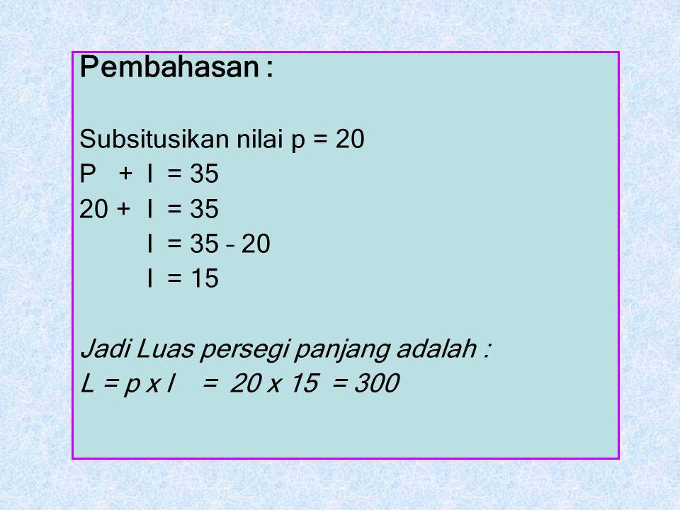 Pembahasan : Subsitusikan nilai p = 20 P + l = 35 20 + l = 35