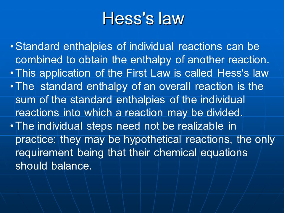 Hess s law Standard enthalpies of individual reactions can be combined to obtain the enthalpy of another reaction.