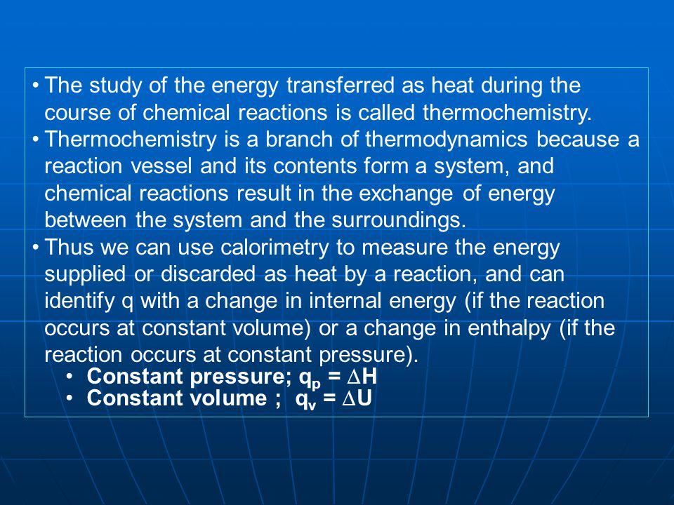 The study of the energy transferred as heat during the course of chemical reactions is called thermochemistry.