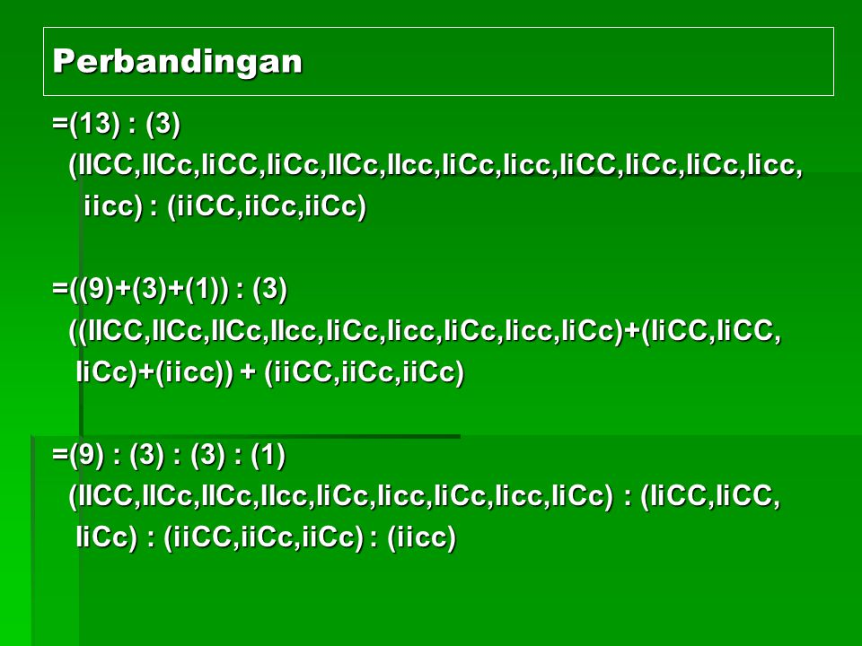 Perbandingan =(13) : (3) (IICC,IICc,IiCC,IiCc,IICc,IIcc,IiCc,Iicc,IiCC,IiCc,IiCc,Iicc, iicc) : (iiCC,iiCc,iiCc)