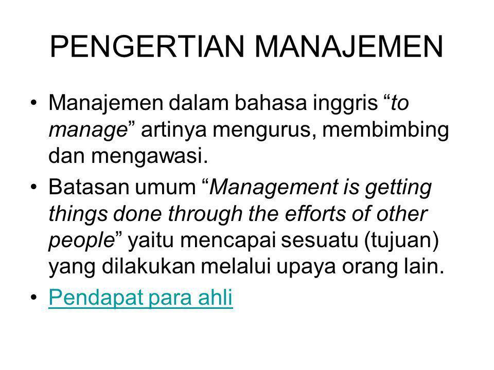PENGERTIAN MANAJEMEN Manajemen dalam bahasa inggris to manage artinya mengurus, membimbing dan mengawasi.