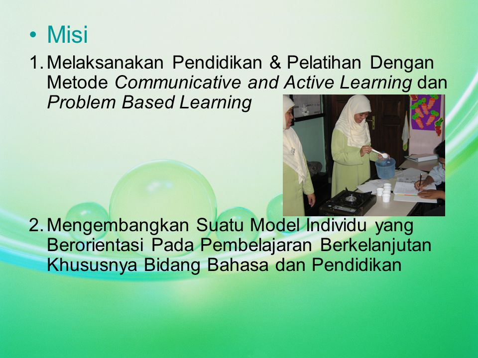 Misi Melaksanakan Pendidikan & Pelatihan Dengan Metode Communicative and Active Learning dan Problem Based Learning.