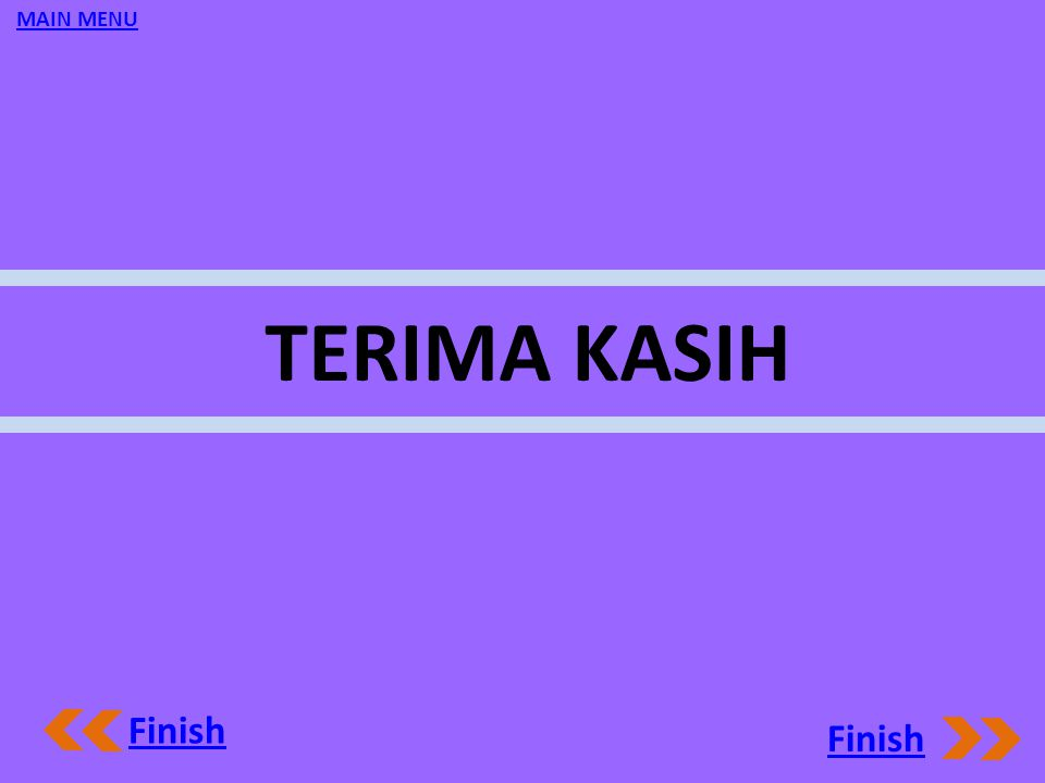 MAIN MENU TERIMA KASIH Finish Finish