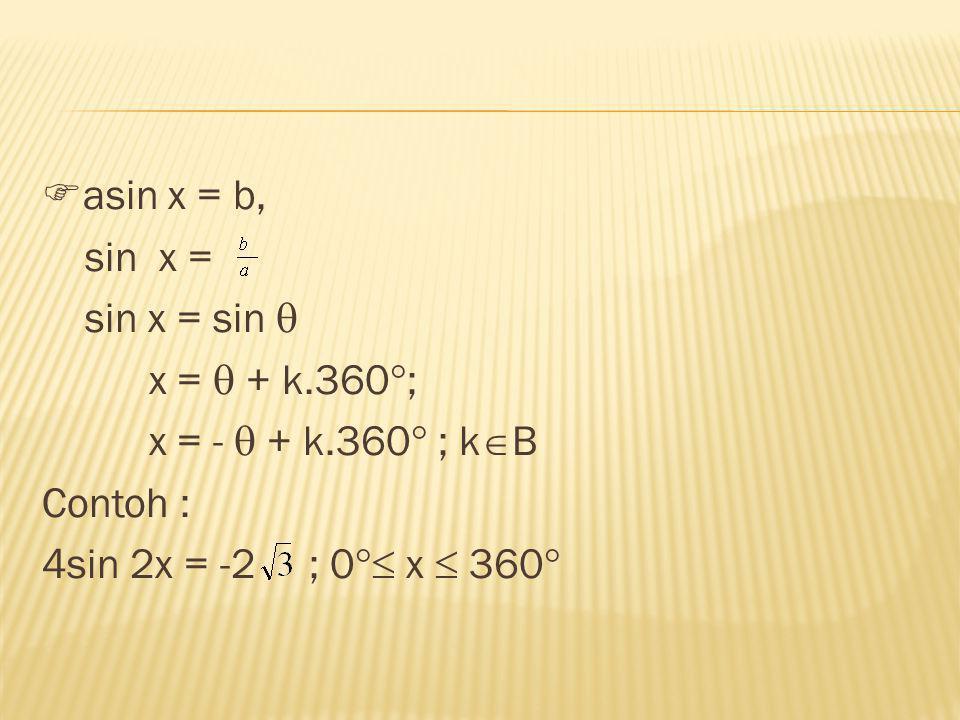 asin x = b, sin x = sin x = sin  x =  + k. 360; x = -  + k