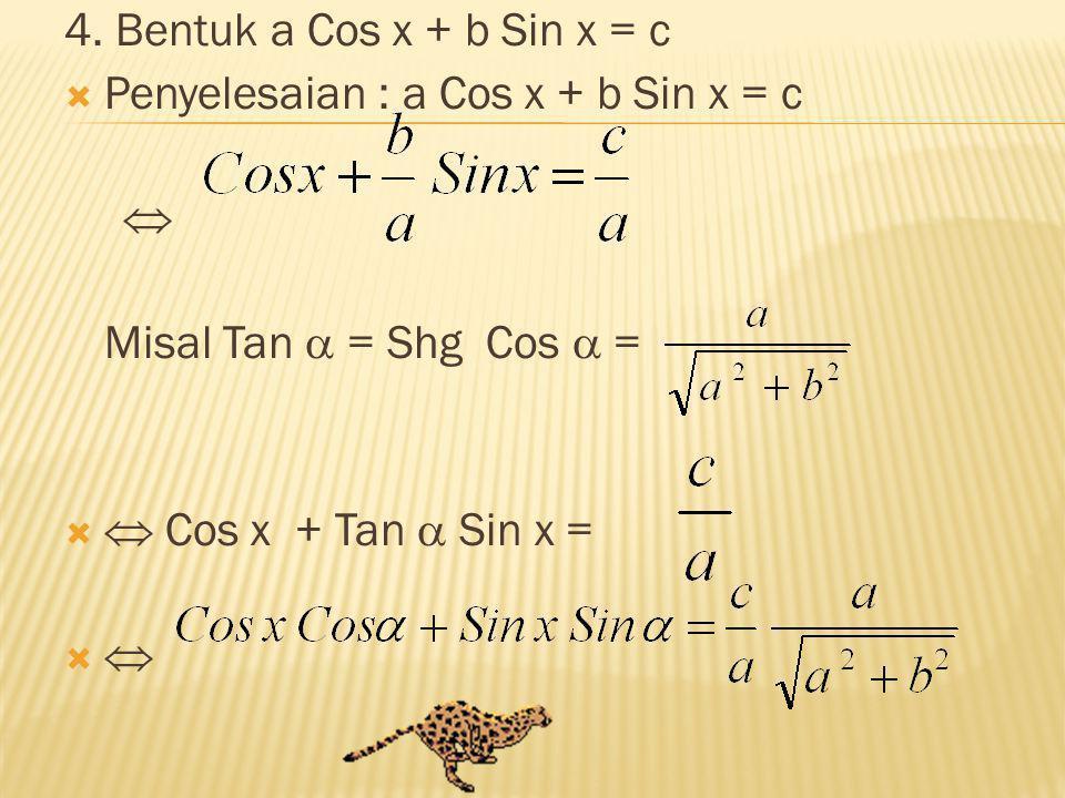 4. Bentuk a Cos x + b Sin x = c Penyelesaian : a Cos x + b Sin x = c.  Misal Tan  = Shg Cos  =