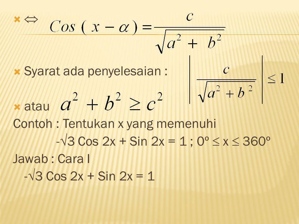  Syarat ada penyelesaian : atau. Contoh : Tentukan x yang memenuhi. -3 Cos 2x + Sin 2x = 1 ; 0º  x  360º.