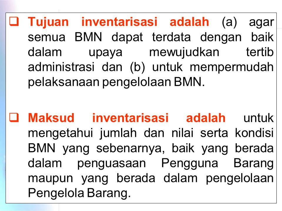 Tujuan inventarisasi adalah (a) agar semua BMN dapat terdata dengan baik dalam upaya mewujudkan tertib administrasi dan (b) untuk mempermudah pelaksanaan pengelolaan BMN.