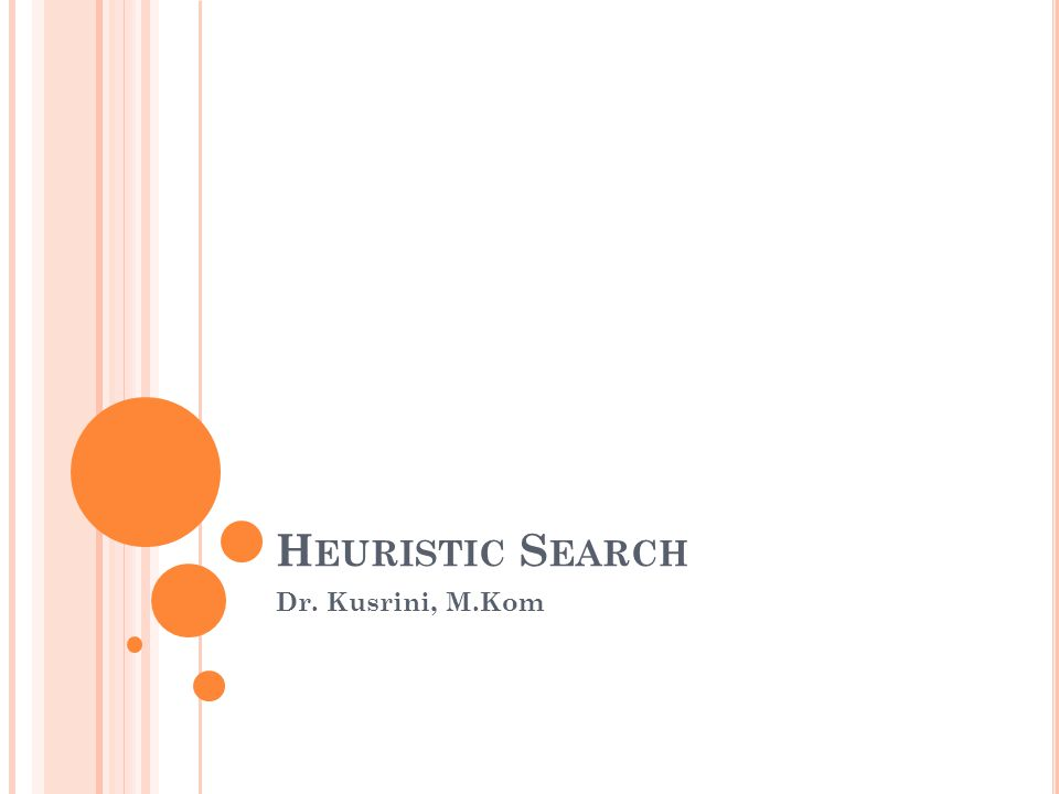 Heuristic Search Dr. Kusrini, M.Kom