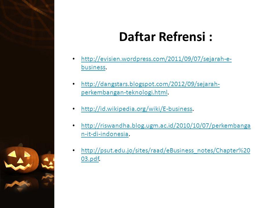 Daftar Refrensi : http://evisien.wordpress.com/2011/09/07/sejarah-e-business.