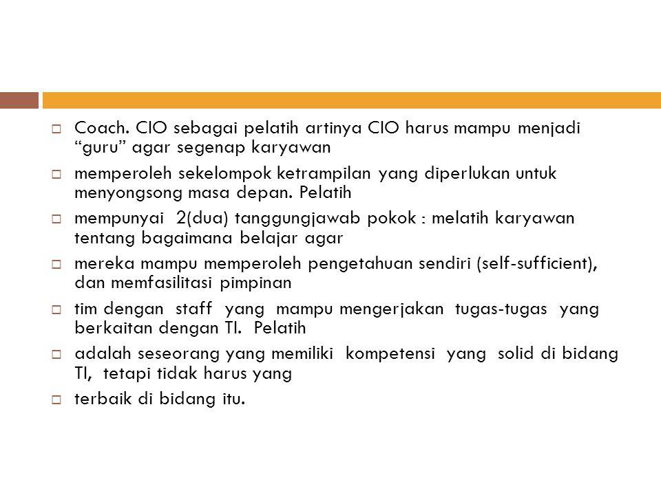 Coach. CIO sebagai pelatih artinya CIO harus mampu menjadi guru agar segenap karyawan