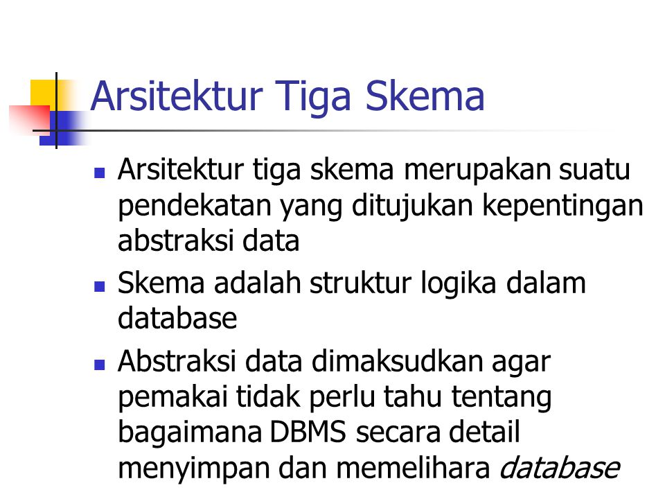 Arsitektur Tiga Skema Arsitektur tiga skema merupakan suatu pendekatan yang ditujukan kepentingan abstraksi data.