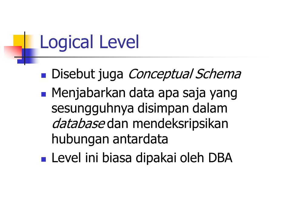 Logical Level Disebut juga Conceptual Schema