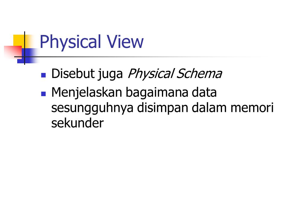 Physical View Disebut juga Physical Schema