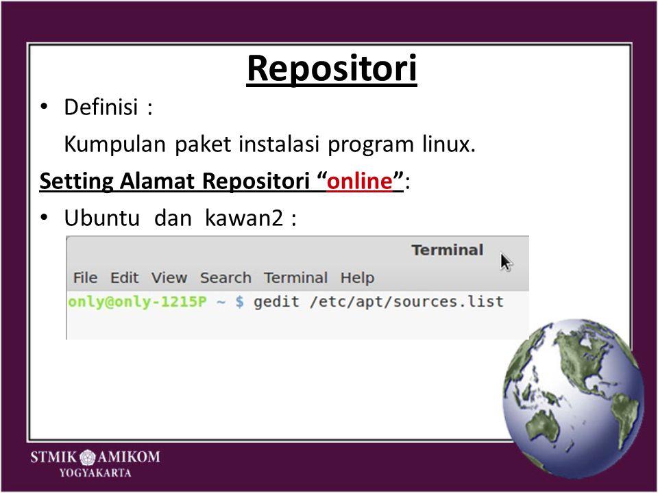 Repositori Definisi : Kumpulan paket instalasi program linux.
