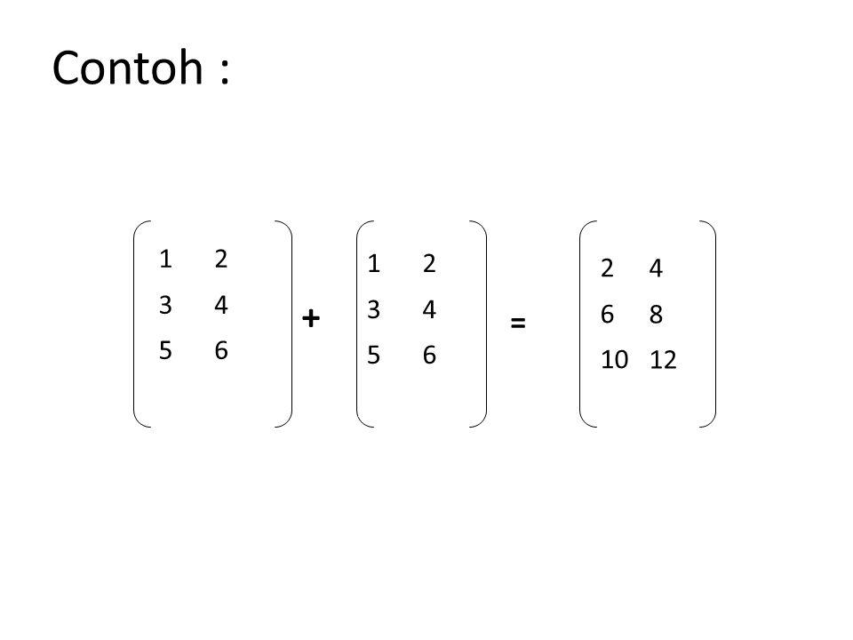 Contoh : 2 6 10 4 8 12 1 3 5 + =