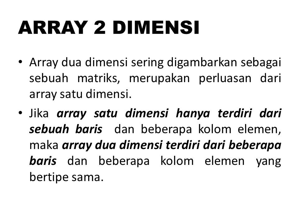 ARRAY 2 DIMENSI Array dua dimensi sering digambarkan sebagai sebuah matriks, merupakan perluasan dari array satu dimensi.