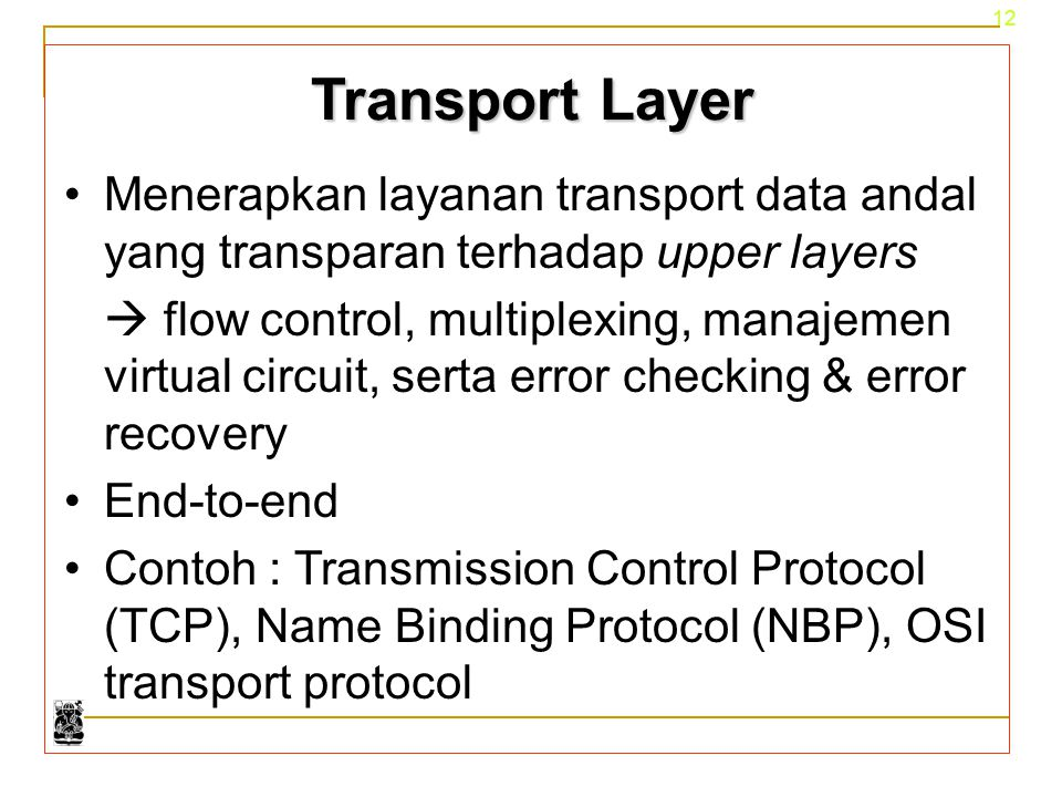 Transport Layer Menerapkan layanan transport data andal yang transparan terhadap upper layers.