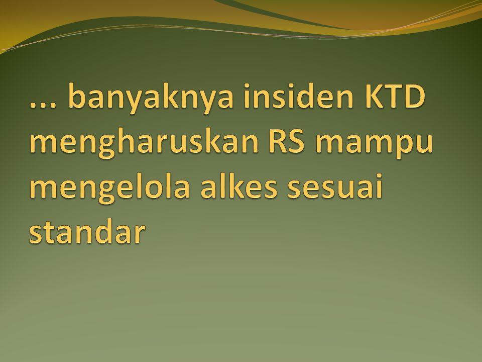 ... banyaknya insiden KTD mengharuskan RS mampu mengelola alkes sesuai standar